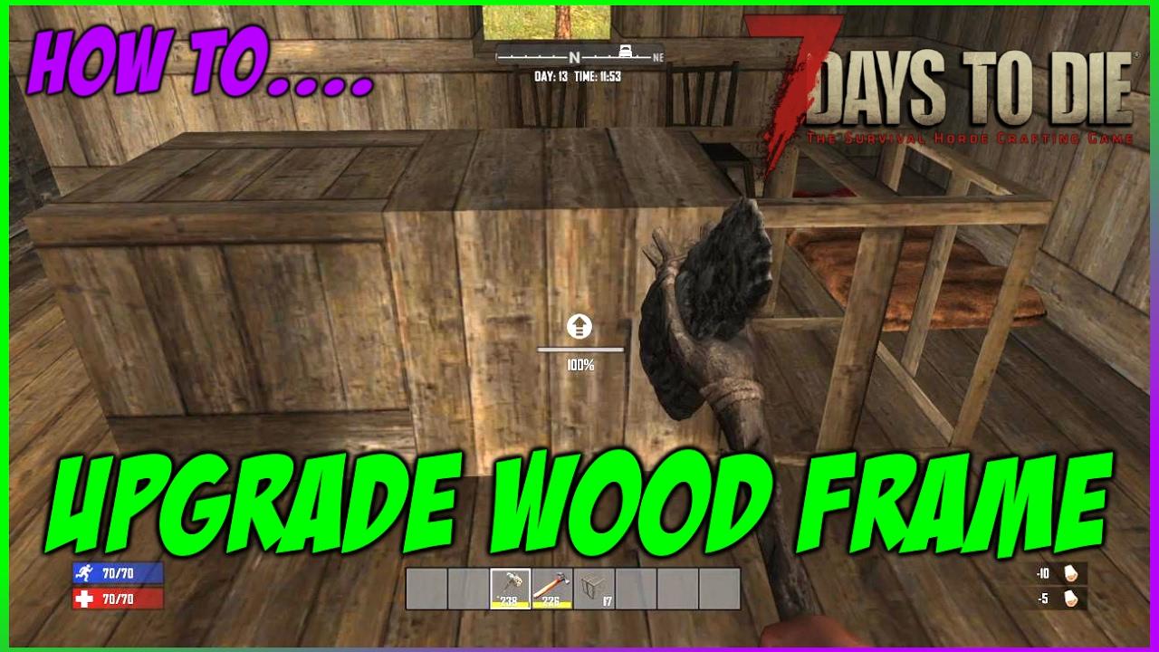 Upgrade Wood Frames in 7 Days to Die